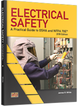 Electrical Safety: A Practical Guide to OSHA and NFPA 70E® 2018 Edition