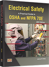 Electrical Safety: A Practical Guide to OSHA and NFPA 70E® 2021 Edition